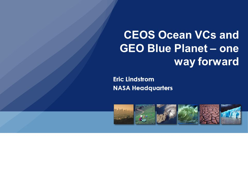 CEOS Ocean VCs and GEO Blue Planet – one way forward Eric Lindstrom NASA Headquarters