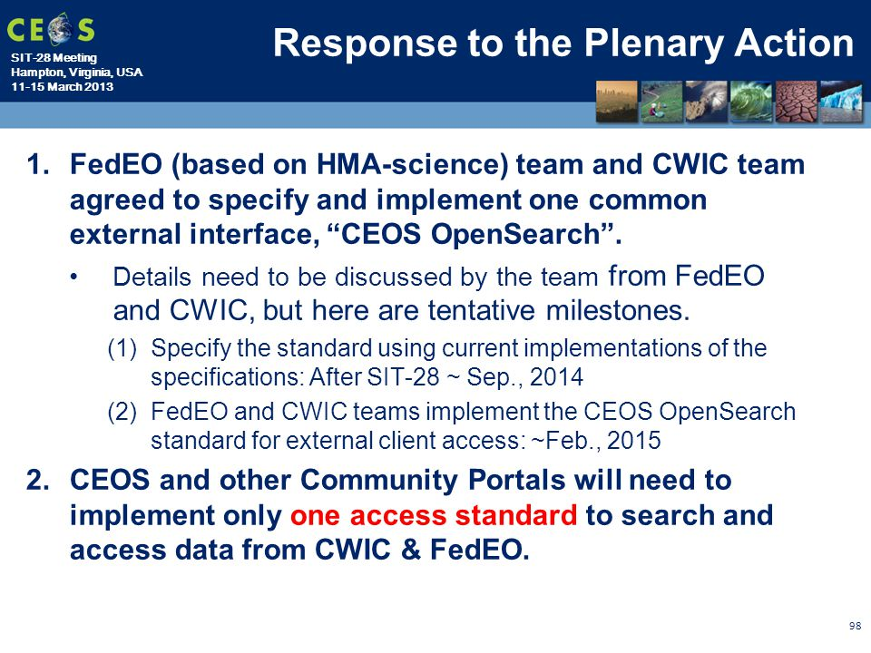 SIT-28 Meeting Hampton, Virginia, USA 11-15 March 2013 Response to the Plenary Action 1.FedEO (based on HMA-science) team and CWIC team agreed to spec