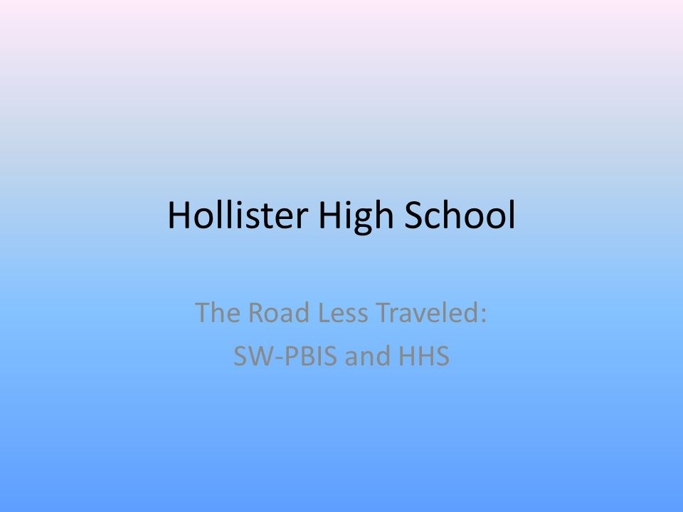 Hollister High School The Road Less Traveled: SW-PBIS and HHS