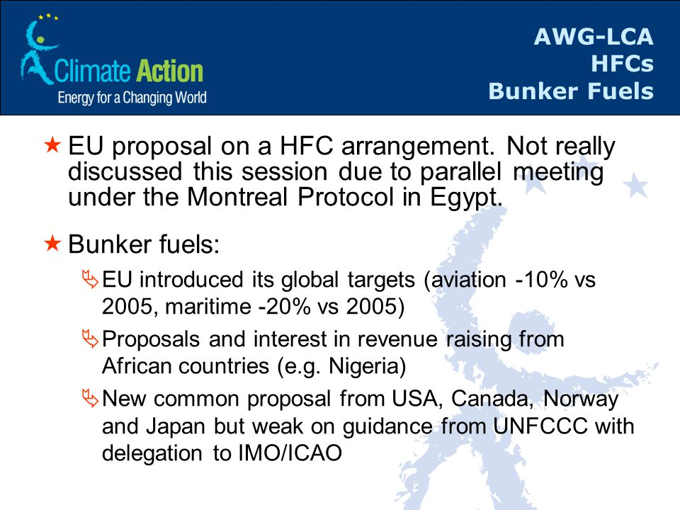 AWG-LCA HFCs Bunker Fuels  EU proposal on a HFC arrangement. Not really discussed this session due to parallel meeting under the Montreal Protocol in