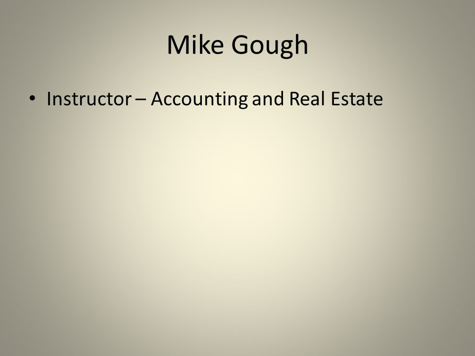 Mike Gough Instructor – Accounting and Real Estate