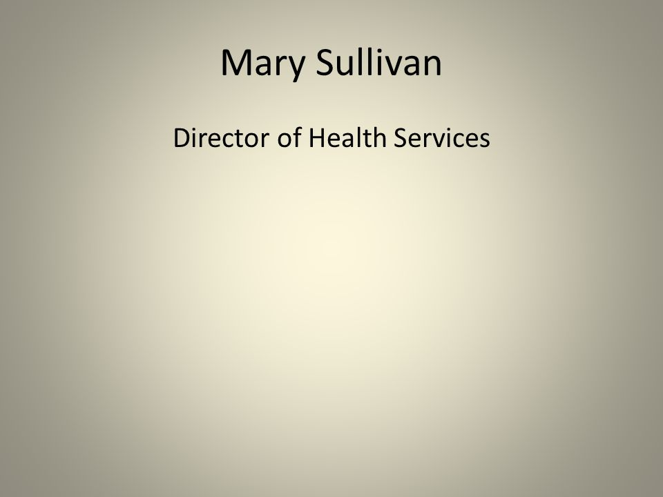 Mary Sullivan Director of Health Services