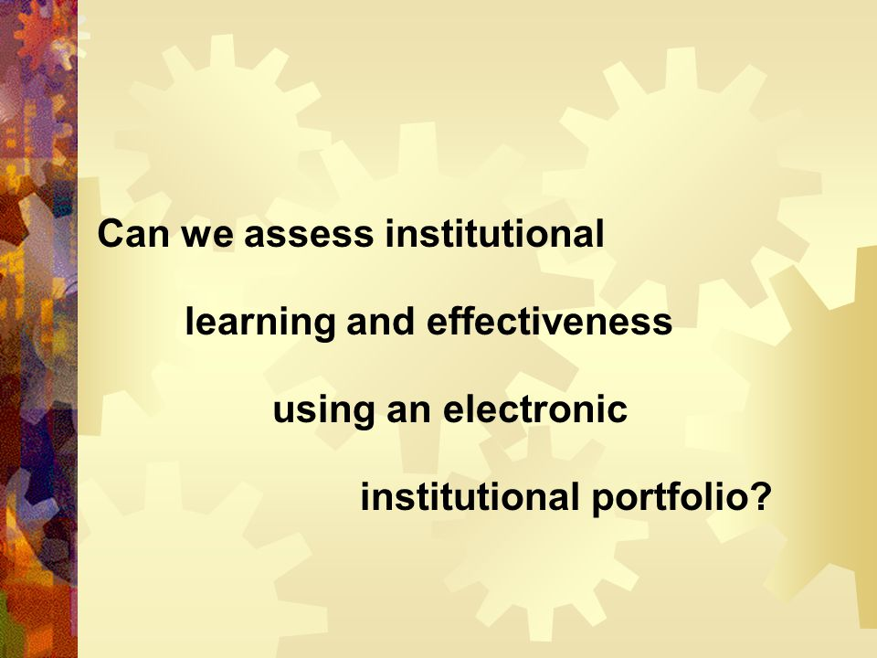 Can we assess institutional learning and effectiveness using an electronic institutional portfolio?