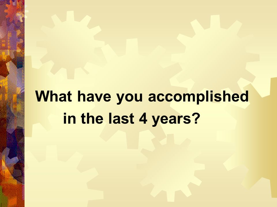 What have you accomplished in the last 4 years?