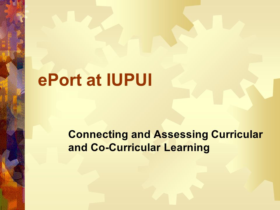 ePort at IUPUI Connecting and Assessing Curricular and Co-Curricular Learning