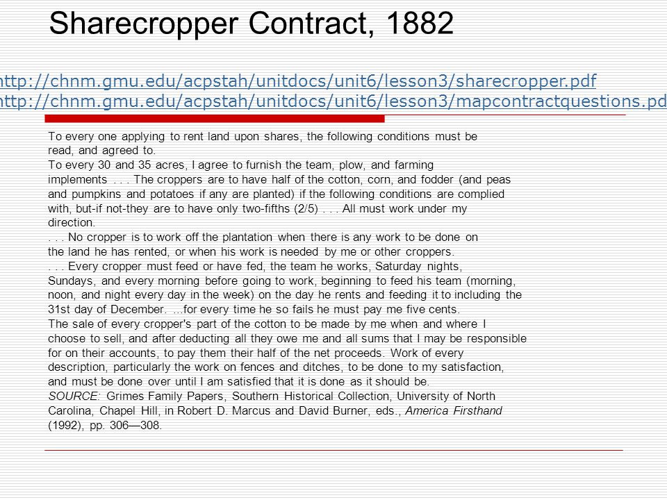 Sharecropper Contract, 1882 To every one applying to rent land upon shares, the following conditions must be read, and agreed to. To every 30 and 35 a