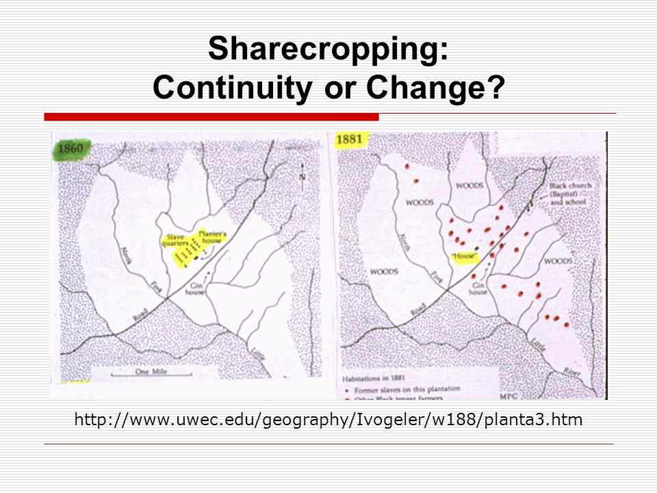 Sharecropping: Continuity or Change? http://www.uwec.edu/geography/Ivogeler/w188/planta3.htm