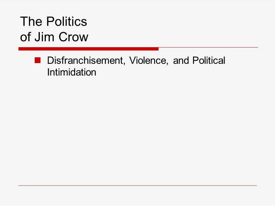 The Politics of Jim Crow Disfranchisement, Violence, and Political Intimidation