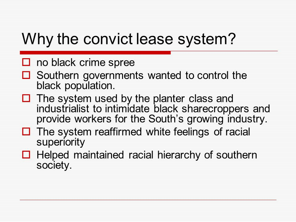 Why the convict lease system?  no black crime spree  Southern governments wanted to control the black population.  The system used by the planter c