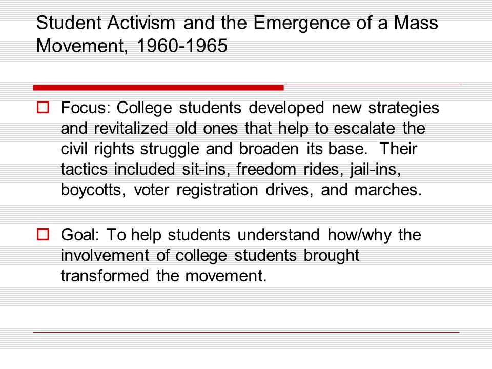 Student Activism and the Emergence of a Mass Movement, 1960-1965  Focus: College students developed new strategies and revitalized old ones that help