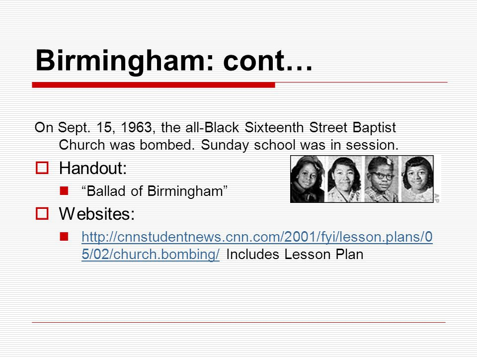 "Birmingham: cont… On Sept. 15, 1963, the all-Black Sixteenth Street Baptist Church was bombed. Sunday school was in session.  Handout: ""Ballad of Bir"