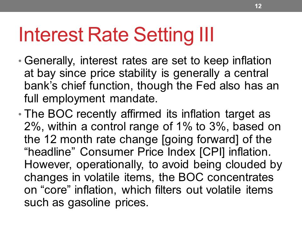 Interest Rate Setting III Generally, interest rates are set to keep inflation at bay since price stability is generally a central bank's chief function, though the Fed also has an full employment mandate.