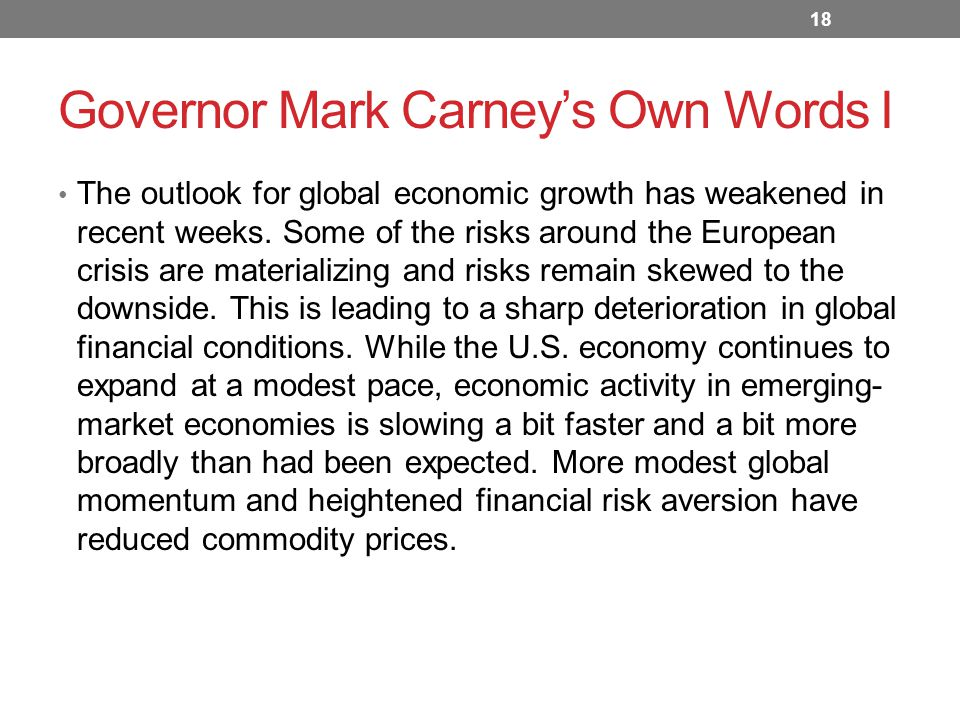 Governor Mark Carney's Own Words I The outlook for global economic growth has weakened in recent weeks.