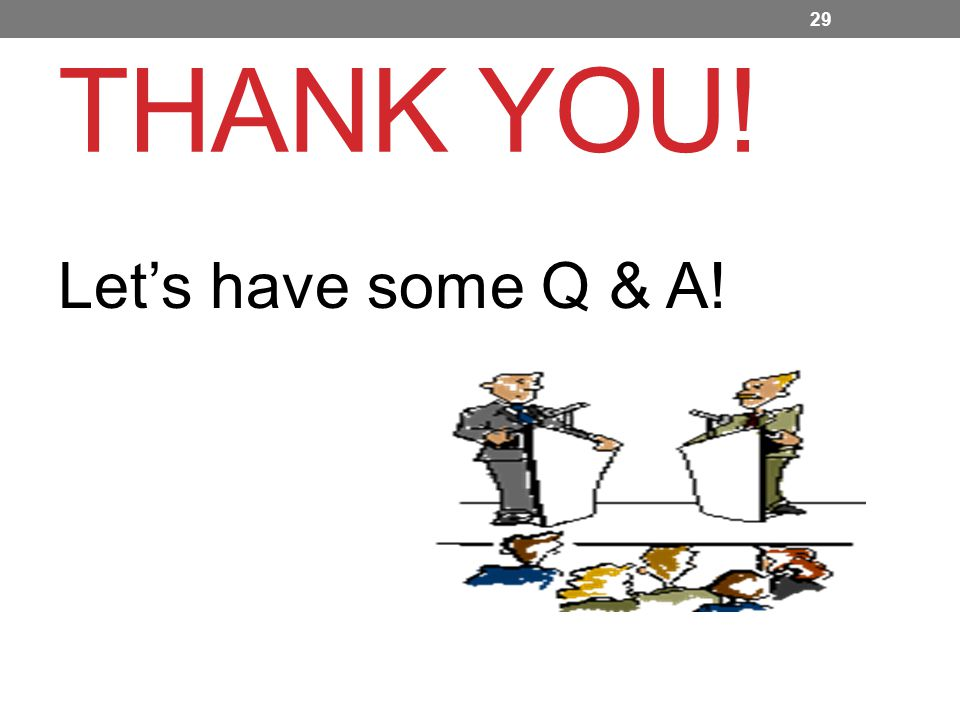 THANK YOU! Let's have some Q & A! 29