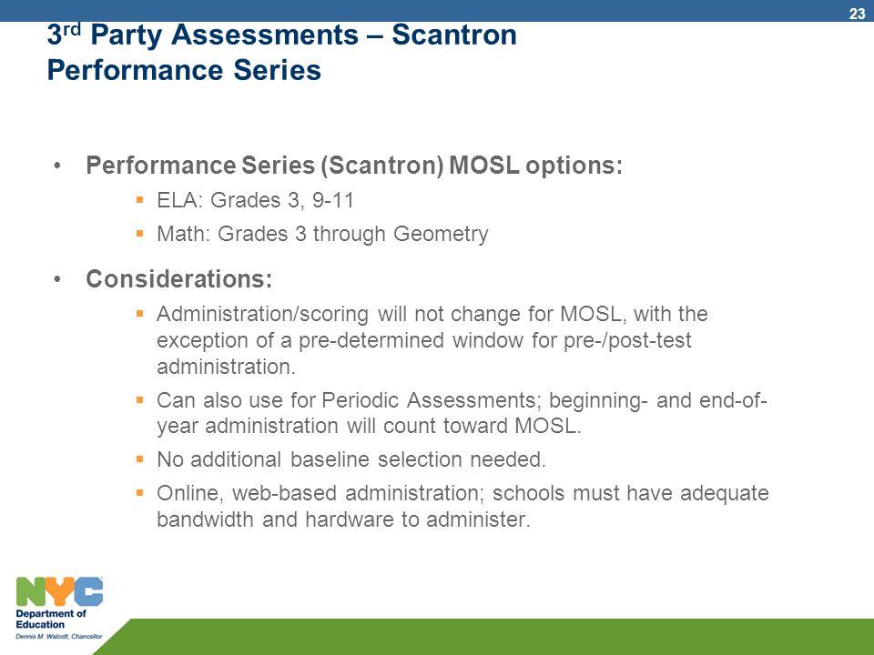 3 rd Party Assessments – Scantron Performance Series Performance Series (Scantron) MOSL options:  ELA: Grades 3, 9-11  Math: Grades 3 through Geomet