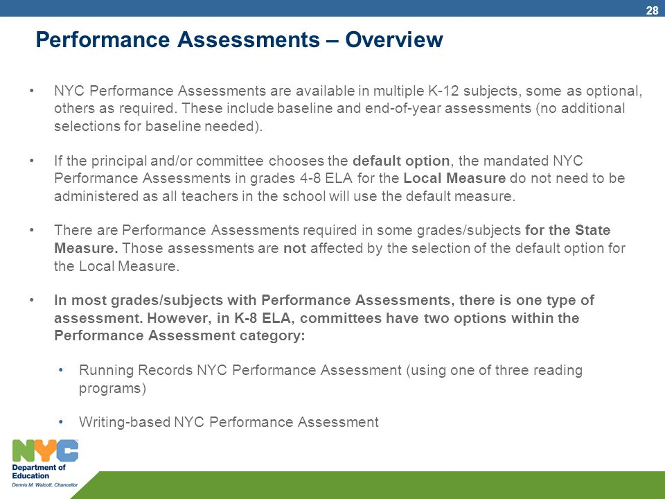 Performance Assessments – Overview 28 NYC Performance Assessments are available in multiple K-12 subjects, some as optional, others as required. These