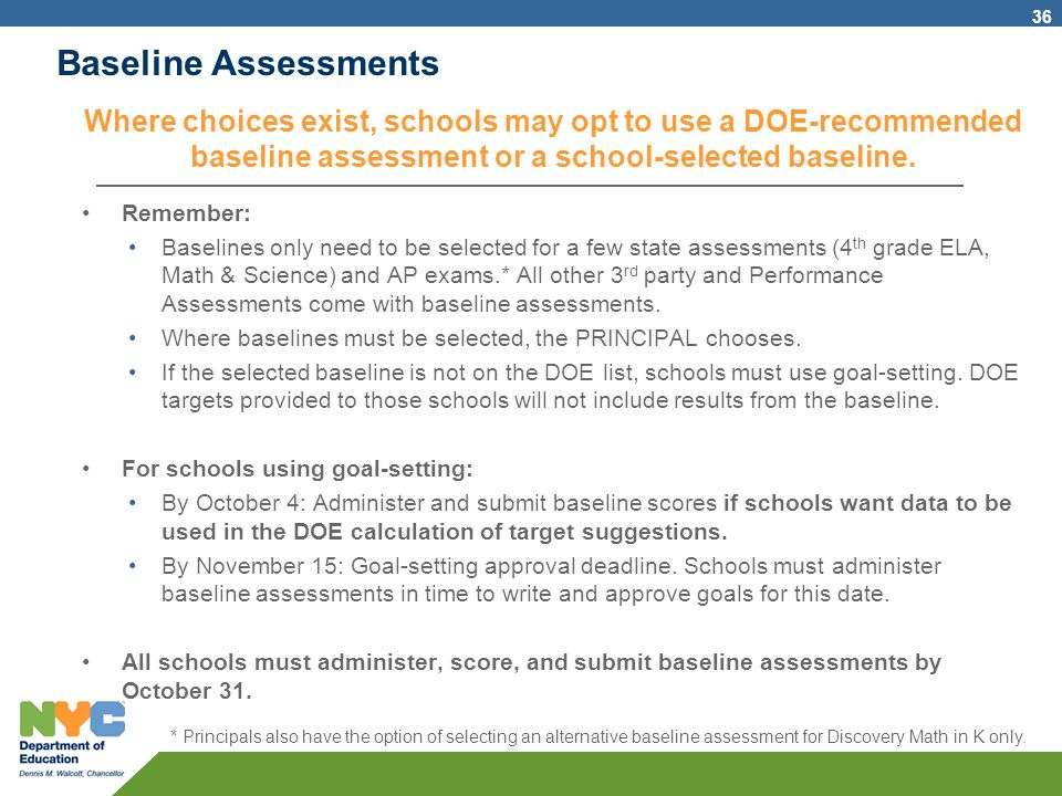 Baseline Assessments Where choices exist, schools may opt to use a DOE-recommended baseline assessment or a school-selected baseline. Remember: Baseli