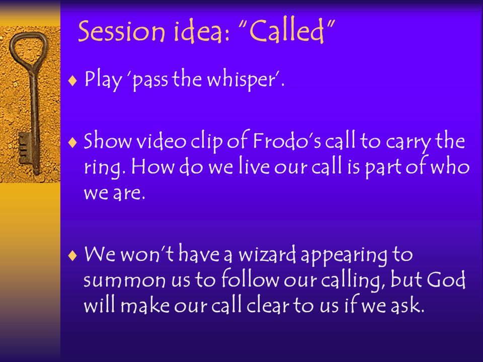 Session idea: Called  Play 'pass the whisper'.