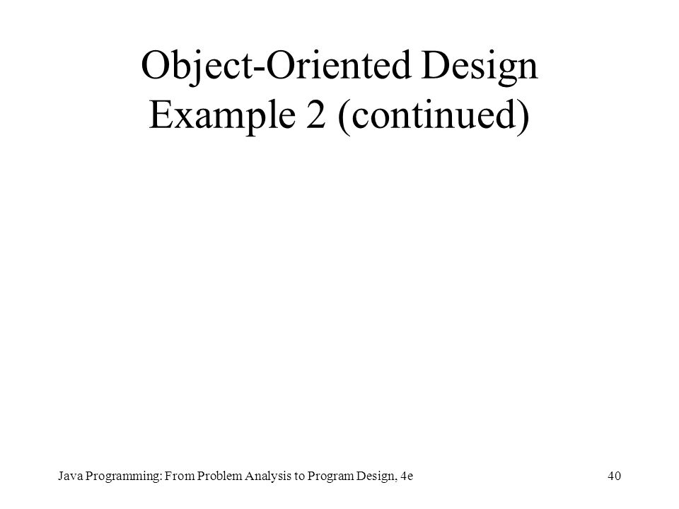 40Java Programming: From Problem Analysis to Program Design, 4e Object-Oriented Design Example 2 (continued)