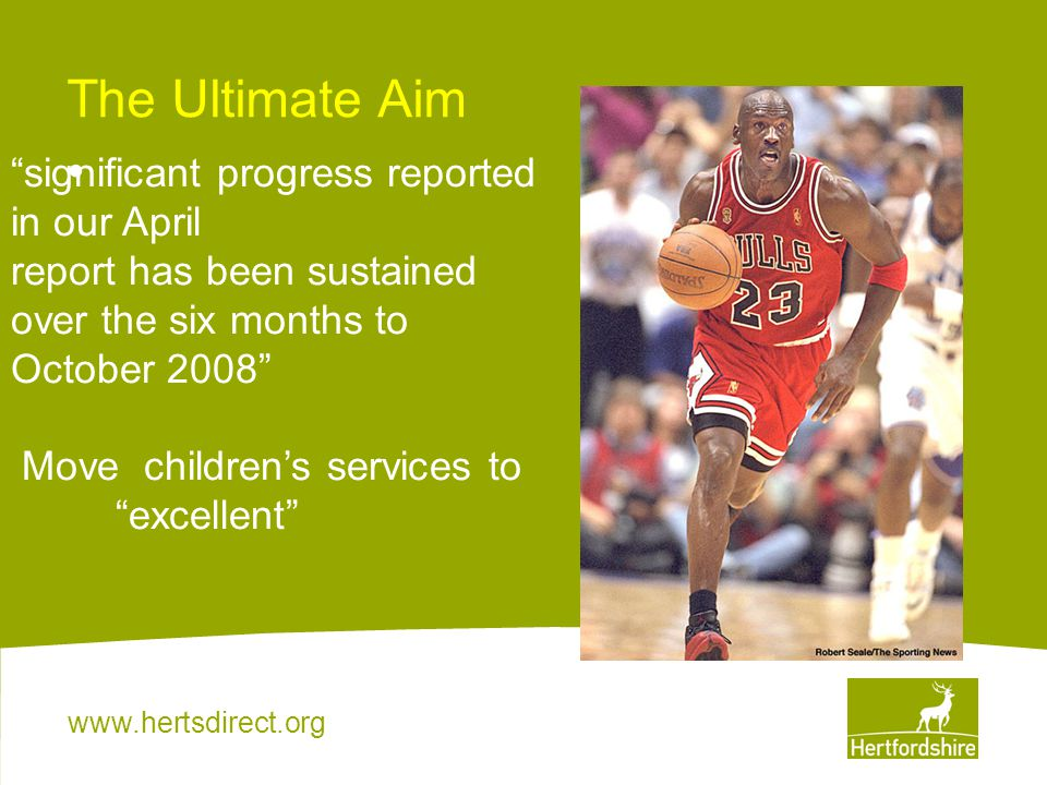 "www.hertsdirect.org The Ultimate Aim ""significant progress reported in our April report has been sustained over the six months to October 2008"" Move c"