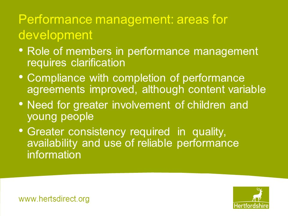 www.hertsdirect.org Performance management: areas for development Role of members in performance management requires clarification Compliance with com