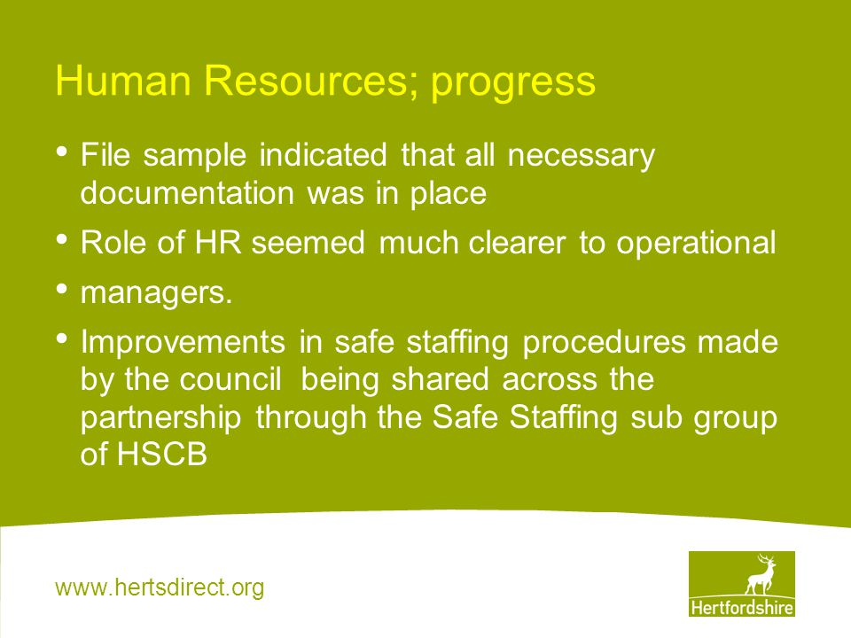 www.hertsdirect.org Human Resources; progress File sample indicated that all necessary documentation was in place Role of HR seemed much clearer to op