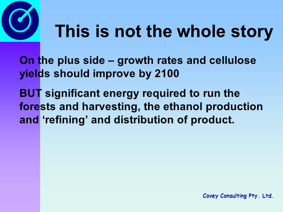 Covey Consulting Pty. Ltd. This is not the whole story On the plus side – growth rates and cellulose yields should improve by 2100 BUT significant ene