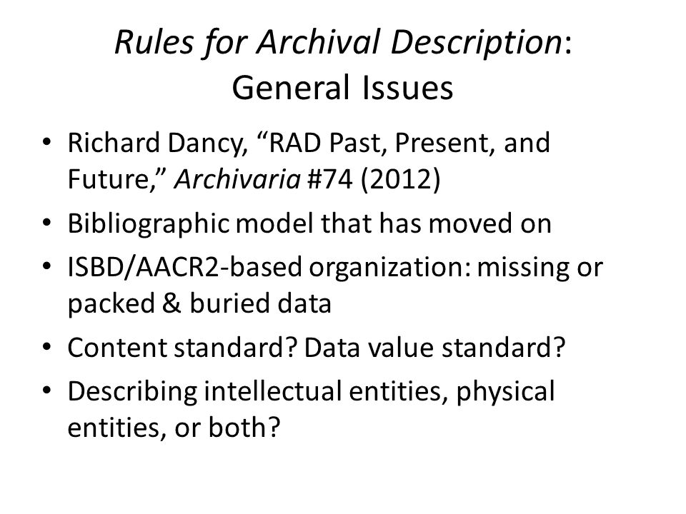 "Rules for Archival Description: General Issues Richard Dancy, ""RAD Past, Present, and Future,"" Archivaria #74 (2012) Bibliographic model that has move"