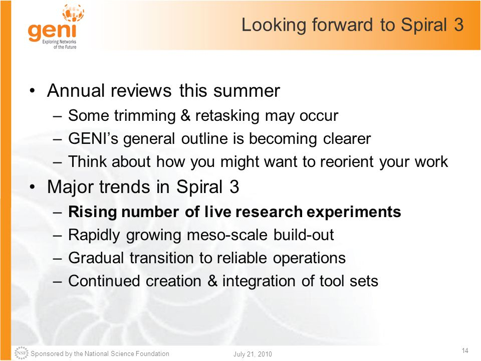Sponsored by the National Science Foundation 14 July 21, 2010 Looking forward to Spiral 3 Annual reviews this summer –Some trimming & retasking may oc