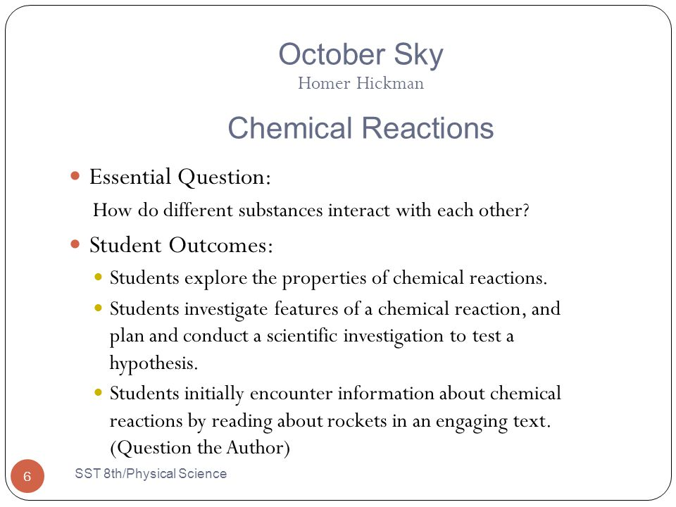October Sky Homer Hickman Chemical Reactions Essential Question: How do different substances interact with each other.