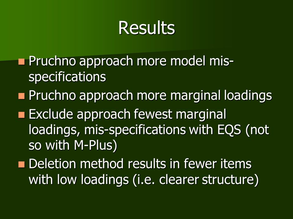Results Pruchno approach more model mis- specifications Pruchno approach more model mis- specifications Pruchno approach more marginal loadings Pruchn