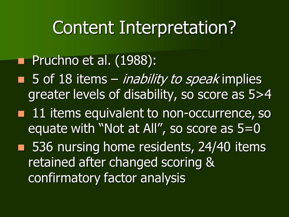 Content Interpretation? Pruchno et al. (1988): Pruchno et al. (1988): 5 of 18 items – inability to speak implies greater levels of disability, so scor