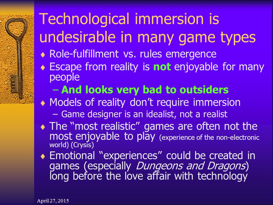 April 27, 2015 Technological immersion is undesirable in many game types  Role-fulfillment vs.