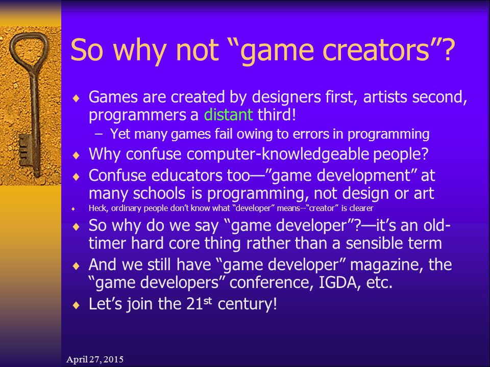 April 27, 2015 So why not game creators .