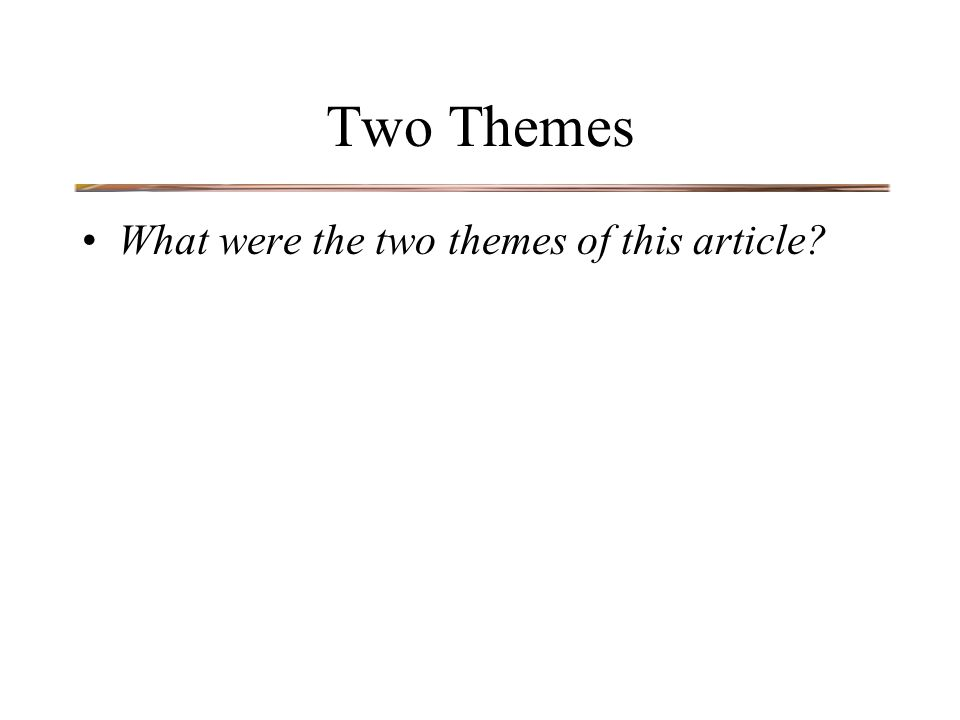 Two Themes What were the two themes of this article?