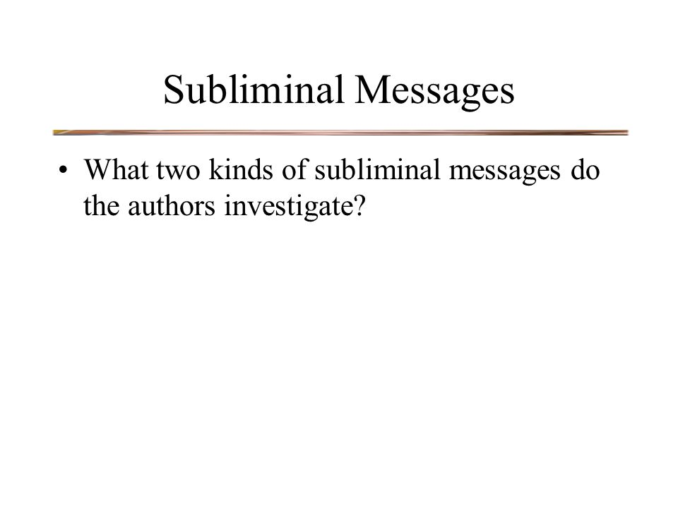 Subliminal Messages What two kinds of subliminal messages do the authors investigate?