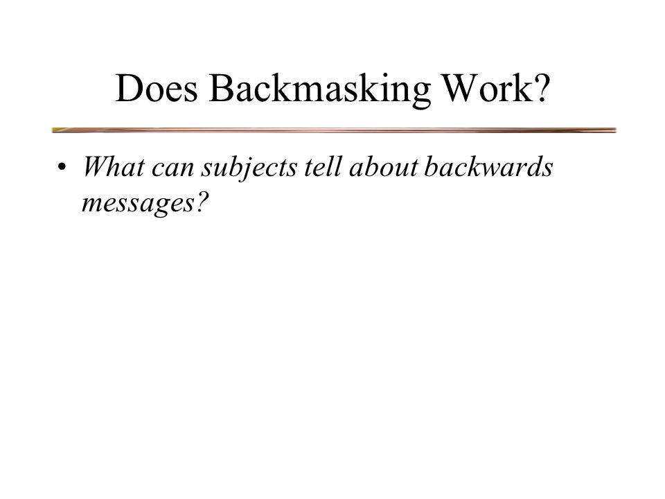 Does Backmasking Work? What can subjects tell about backwards messages?