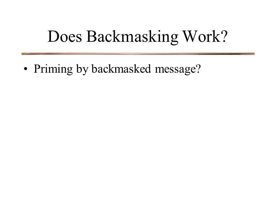 Does Backmasking Work? Priming by backmasked message?