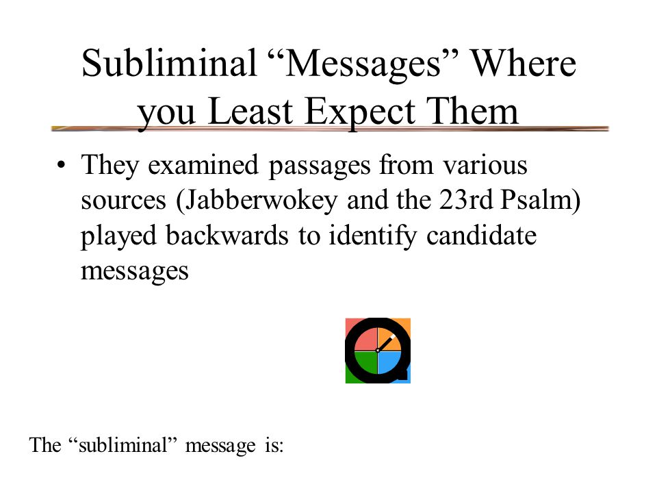 "Subliminal ""Messages"" Where you Least Expect Them They examined passages from various sources (Jabberwokey and the 23rd Psalm) played backwards to ide"