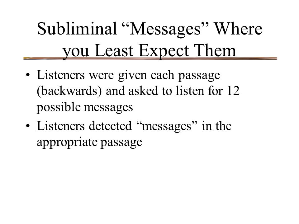 "Subliminal ""Messages"" Where you Least Expect Them Listeners were given each passage (backwards) and asked to listen for 12 possible messages Listeners"