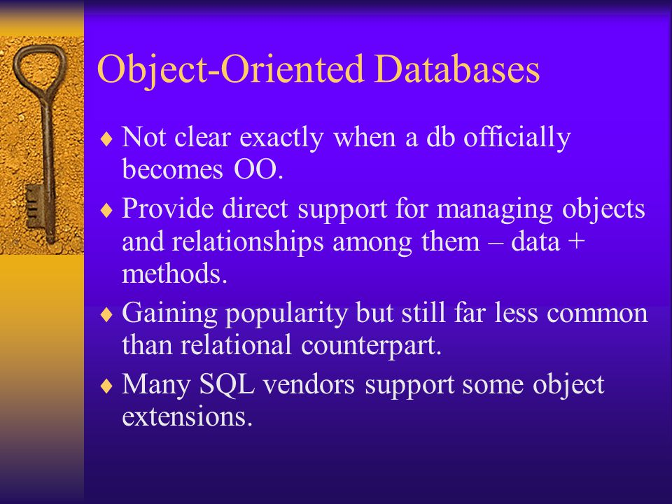 Object-Oriented Databases  Not clear exactly when a db officially becomes OO.