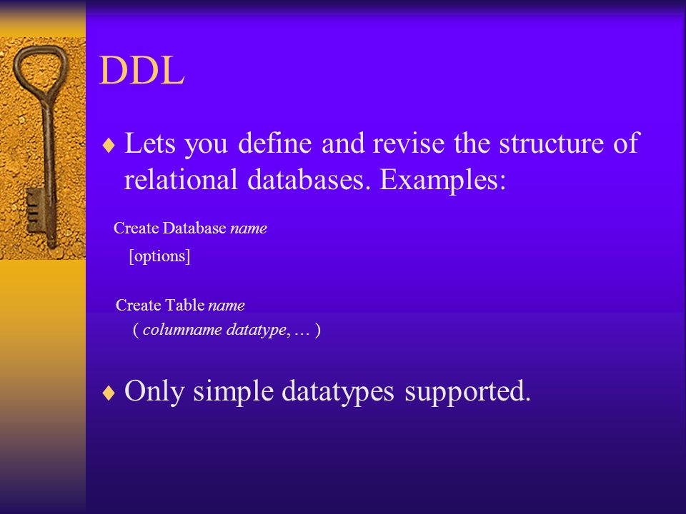 DDL  Lets you define and revise the structure of relational databases.