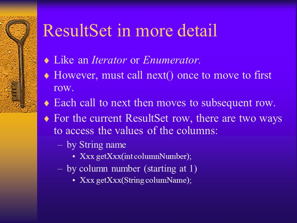 ResultSet in more detail  Like an Iterator or Enumerator.