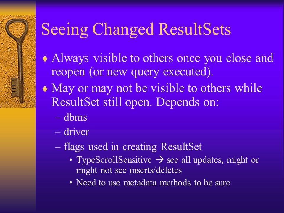 Seeing Changed ResultSets  Always visible to others once you close and reopen (or new query executed).