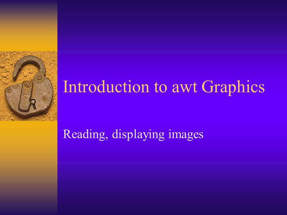 Introduction to awt Graphics Reading, displaying images