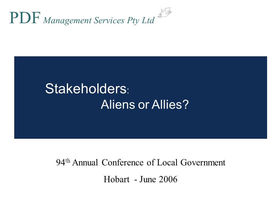 PDF Management Services Pty Ltd Fit the strategy to the stakeholder – one size does not fit all Some of the best allies may look like aliens – at first sight Summary Manage any partnerships proactively