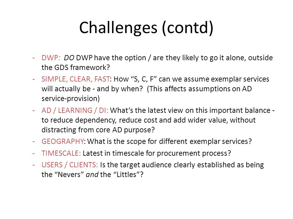 Challenges (contd) -DWP: DO DWP have the option / are they likely to go it alone, outside the GDS framework.