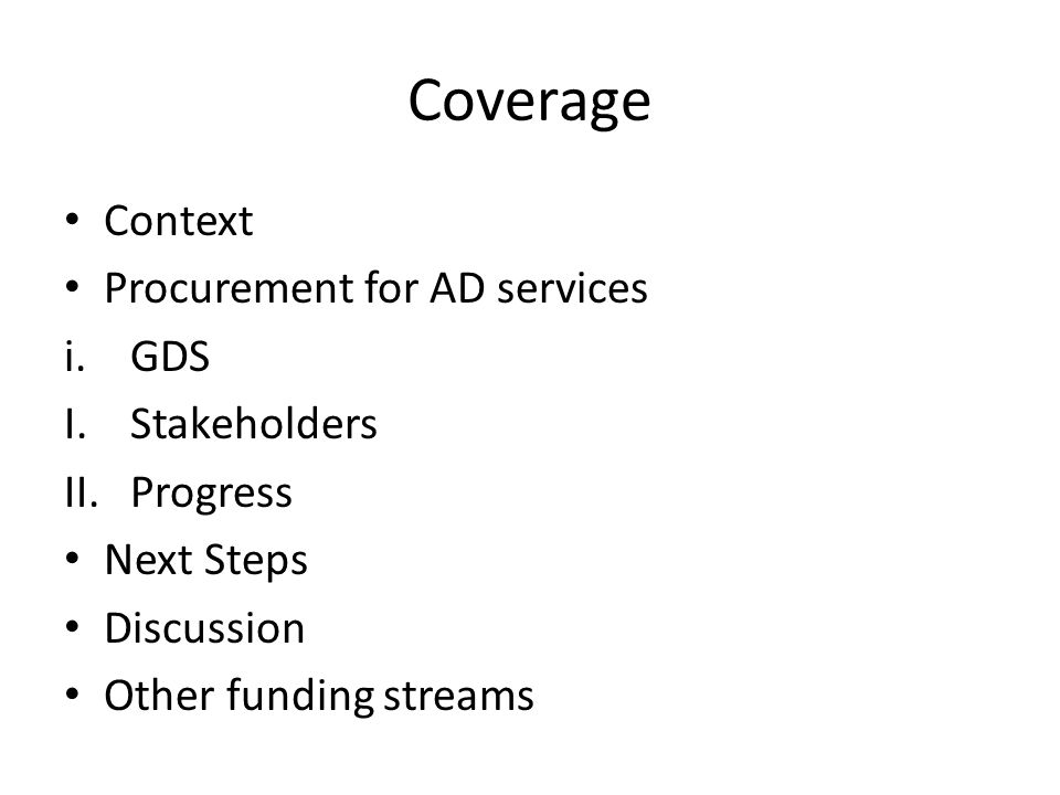 Coverage Context Procurement for AD services i.GDS I.Stakeholders II.Progress Next Steps Discussion Other funding streams