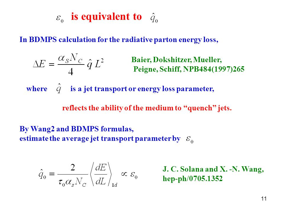 11 In BDMPS calculation for the radiative parton energy loss, is equivalent to Baier, Dokshitzer, Mueller, Peigne, Schiff, NPB484(1997)265 where is a jet transport or energy loss parameter, reflects the ability of the medium to quench jets.