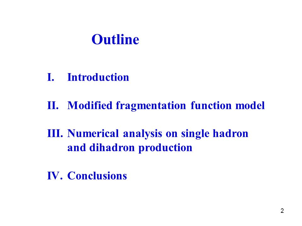 2 Outline I.Introduction II.Modified fragmentation function model III.Numerical analysis on single hadron and dihadron production IV.Conclusions